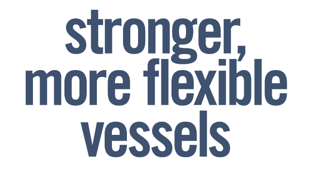 Stronger, More Flexible Vessels